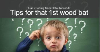 tips for choosing 1st wood bat