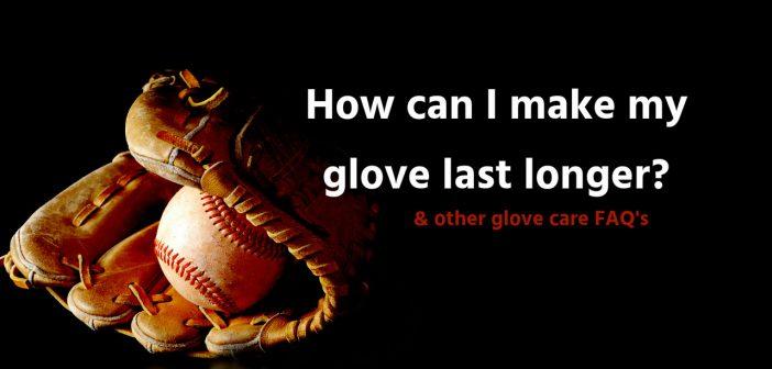 How can I make my baseball glove last longer? When is my glove broken in? when should I replace my baseball glove?