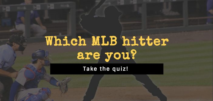 Which Major League hitter are you? Take the quiz to find out!